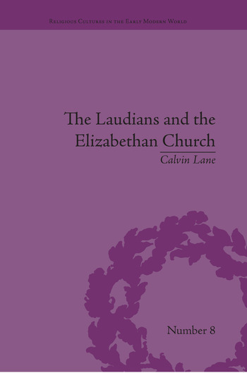 The Laudians and the Elizabethan Church History, Conformity and Religious Identity in Post-Reformation England book cover