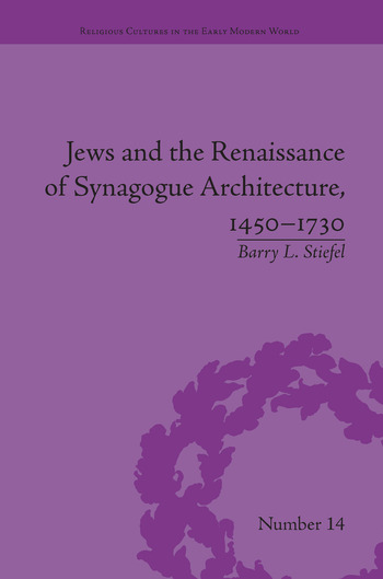 Jews and the Renaissance of Synagogue Architecture, 1450–1730 book cover