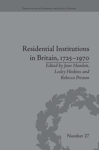 Residential Institutions in Britain, 1725–1970 Inmates and Environments book cover