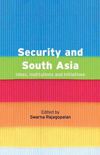 Security and South Asia Ideas, Institutions and Initiatives book cover