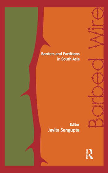 Barbed Wire Borders and Partitions in South Asia book cover