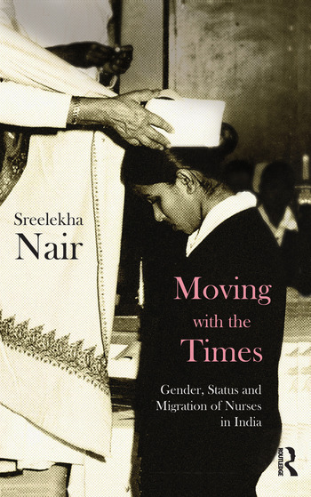 Moving with the Times Gender, Status and Migration of Nurses in India book cover
