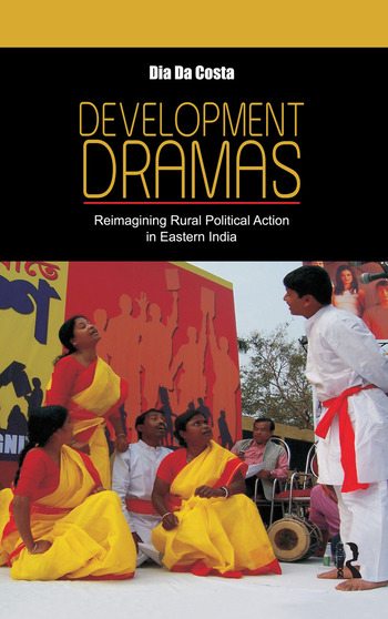 Development Dramas Reimagining Rural Political Action in Eastern India book cover
