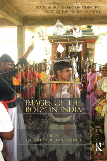 Images of the Body in India South Asian and European Perspectives on Rituals and Performativity book cover