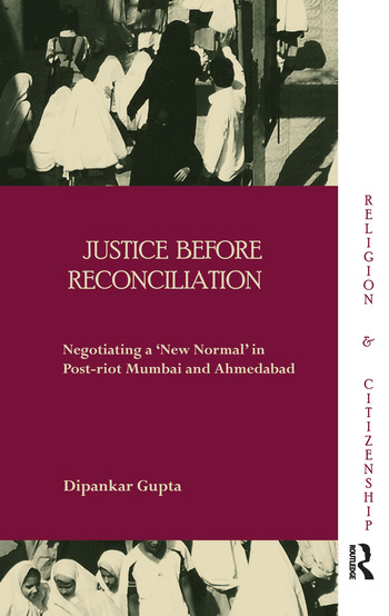 Justice before Reconciliation Negotiating a 'New Normal' in Post-riot Mumbai and Ahmedabad book cover