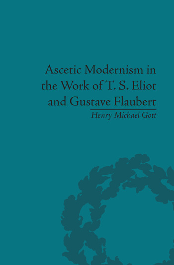 Ascetic Modernism in the Work of T S Eliot and Gustave Flaubert book cover