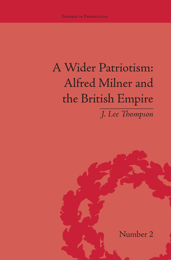 A Wider Patriotism Alfred Milner and the British Empire book cover