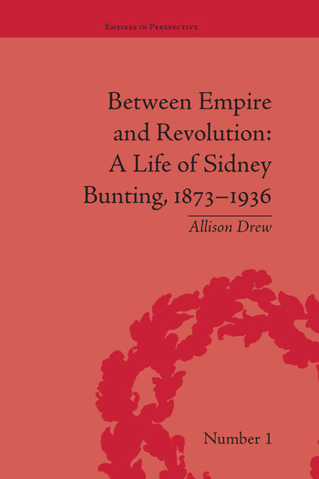 Between Empire and Revolution A Life of Sidney Bunting, 1873-1936 book cover
