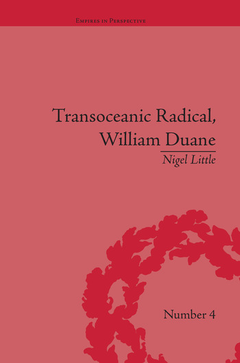 Transoceanic Radical: William Duane National Identity and Empire, 1760-1835 book cover