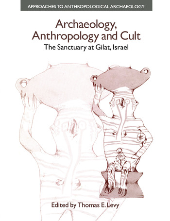 Archaeology, Anthropology and Cult The Sanctuary at Gilat,Israel book cover