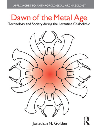 Dawn of the Metal Age Technology and Society During the Levantine Chalcolithic book cover