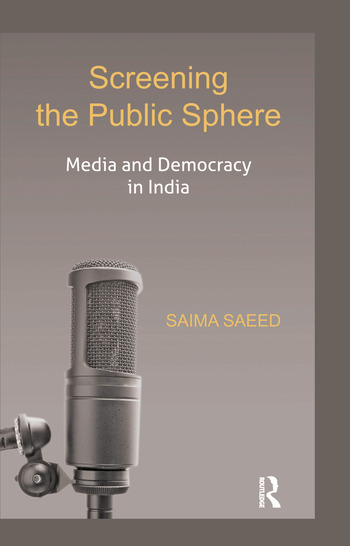 Screening the Public Sphere Media and Democracy in India book cover