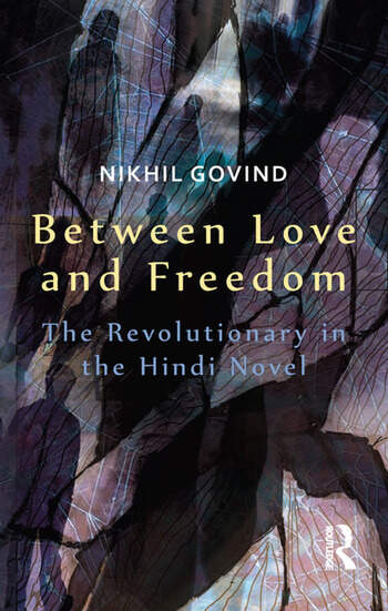 Between Love and Freedom The Revolutionary in the Hindi Novel book cover