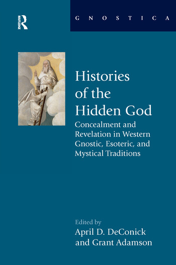 Histories of the Hidden God Concealment and Revelation in Western Gnostic, Esoteric, and Mystical Traditions book cover