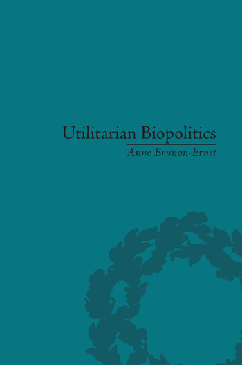 Utilitarian Biopolitics Bentham, Foucault and Modern Power book cover