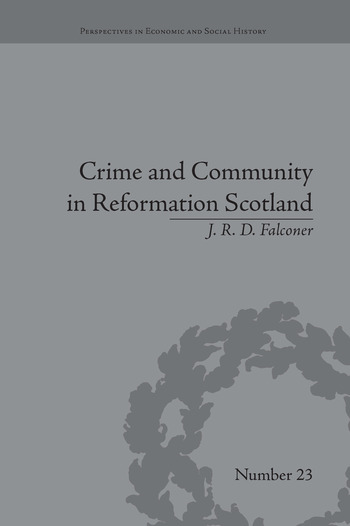 Crime and Community in Reformation Scotland Negotiating Power in a Burgh Society book cover