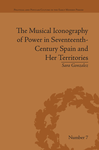 The Musical Iconography of Power in Seventeenth-Century Spain and Her Territories book cover