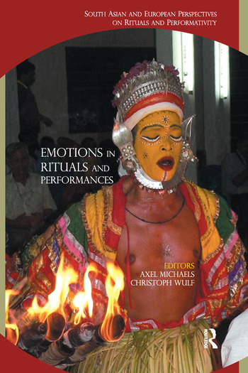 Emotions in Rituals and Performances South Asian and European Perspectives on Rituals and Performativity book cover
