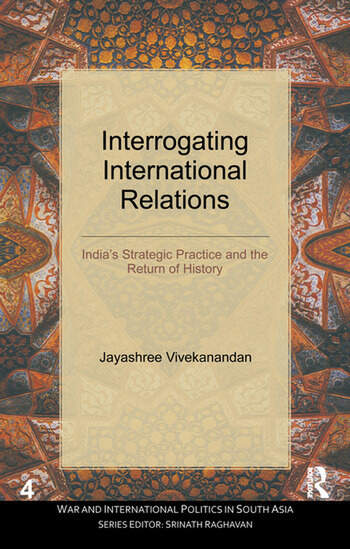 Interrogating International Relations India's Strategic Practice and the Return of History book cover