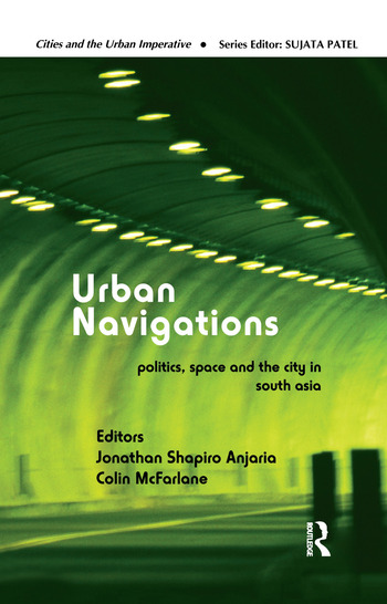 Urban Navigations Politics, Space and the City in South Asia book cover