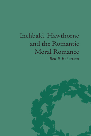 Inchbald, Hawthorne and the Romantic Moral Romance Little Histories and Neutral Territories book cover