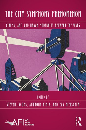 The City Symphony Phenomenon Cinema, Art, and Urban Modernity Between the Wars book cover