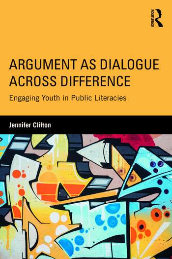 Argument as Dialogue Across Difference Engaging Youth in Public Literacies book cover