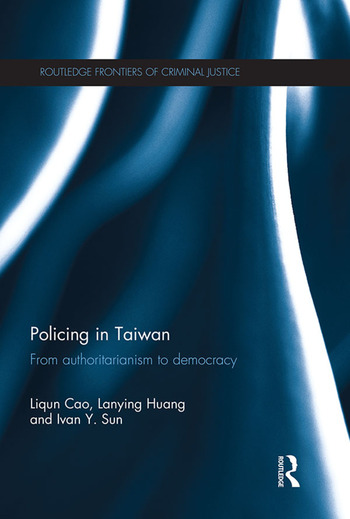 Policing in Taiwan From authoritarianism to democracy book cover