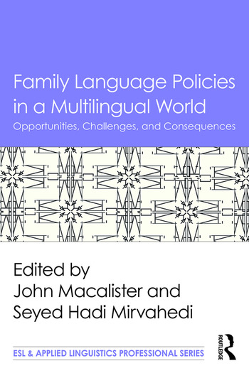 Family Language Policies in a Multilingual World Opportunities, Challenges, and Consequences book cover
