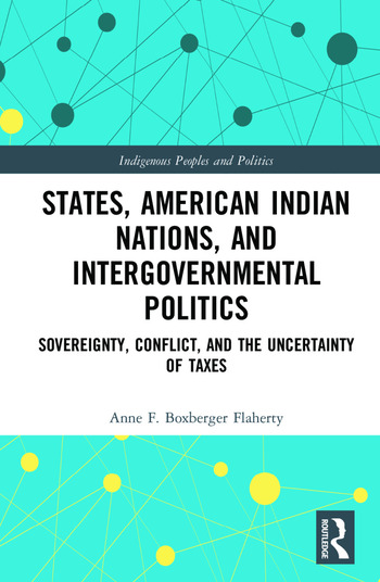 States, American Indian Nations, and Intergovernmental Politics Sovereignty, Conflict, and the Uncertainty of Taxes book cover