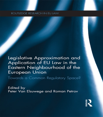 Legislative Approximation and Application of EU Law in the Eastern Neighbourhood of the European Union Towards a Common Regulatory Space? book cover