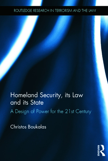 Homeland Security, its Law and its State A Design of Power for the 21st Century book cover