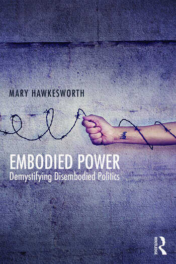 Embodied Power Demystifying Disembodied Politics book cover