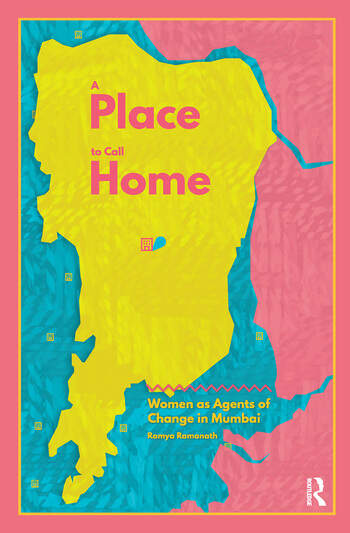 A Place to Call Home Women as Agents of Change in Mumbai book cover