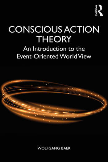 Conscious Action Theory An Introduction to the Event-Oriented World View book cover