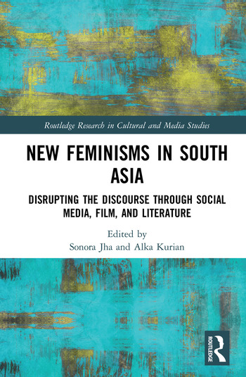 New Feminisms in South Asian Social Media, Film, and Literature Disrupting the Discourse book cover
