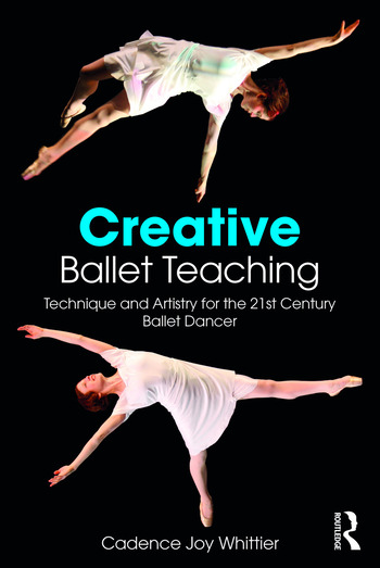Creative Ballet Teaching Technique and Artistry for the 21st Century Ballet Dancer book cover