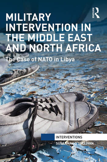 Military Intervention in the Middle East and North Africa The Case of NATO in Libya book cover