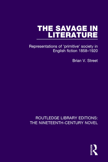 The Savage in Literature Representations of 'primitive' society in English fiction 1858-1920 book cover