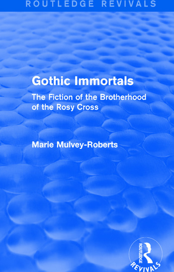 Gothic Immortals (Routledge Revivals) The Fiction of the Brotherhood of the Rosy Cross book cover