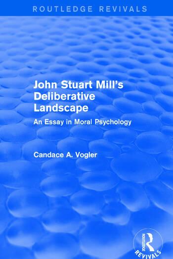 John Stuart Mill's Deliberative Landscape (Routledge Revivals) An Essay in Moral Psychology book cover