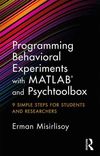 Programming Behavioral Experiments with MATLAB and Psychtoolbox 9 Simple Steps for Students and Researchers book cover