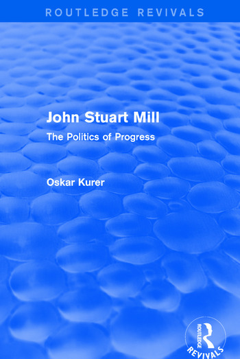John Stuart Mill (Routledge Revivals) The Politics of Progress book cover