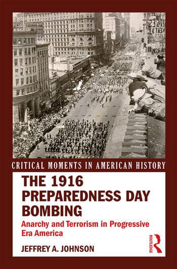 The 1916 Preparedness Day Bombing Anarchy and Terrorism in Progressive Era America book cover