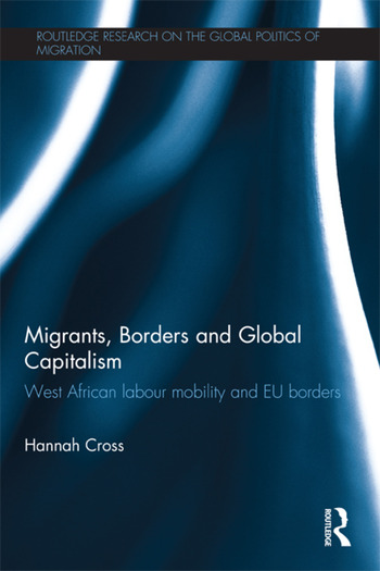 Migrants, Borders and Global Capitalism West African Labour Mobility and EU Borders book cover