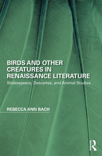 Birds and Other Creatures in Renaissance Literature Shakespeare, Descartes, and Animal Studies book cover
