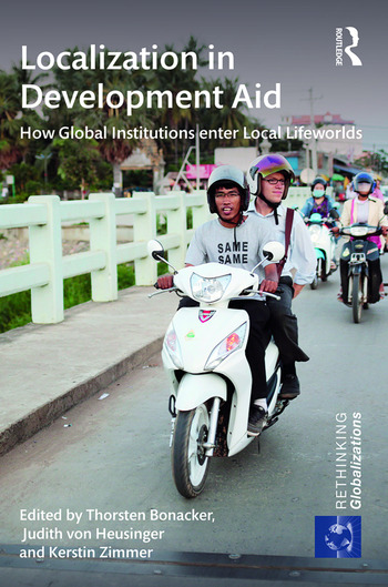 Localization in Development Aid How Global Institutions enter Local Lifeworlds book cover