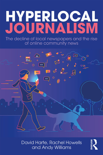 Hyperlocal Journalism The decline of local newspapers and the rise of online community news book cover