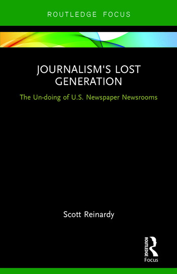 Journalism's Lost Generation The Un-doing of U.S. Newspaper Newsrooms book cover