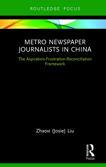 Metro Newspaper Journalists in China The Aspiration-Frustration-Reconciliation Framework book cover